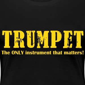 Trumpet, The ONLY instrum T-Shirts - Frauen Premium T-Shirt