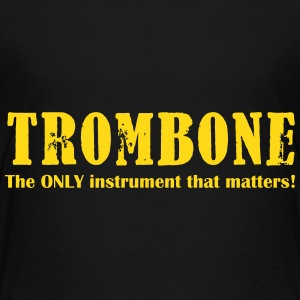 Trombone, The Only instrument that matters!.ai Shirts - Kids' Premium T-Shirt