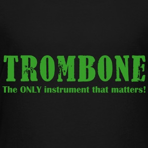 Trombone, The Only instrument that matters!.ai Shirts - Teenage Premium T-Shirt
