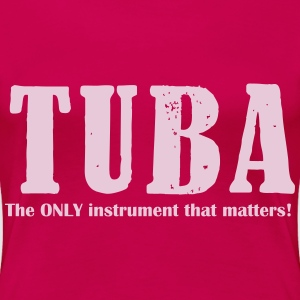 Tuba, The ONLY instrument T-Shirts - Frauen Premium T-Shirt