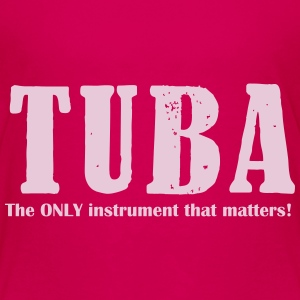 Tuba, The ONLY instrument T-Shirts - Kinder Premium T-Shirt