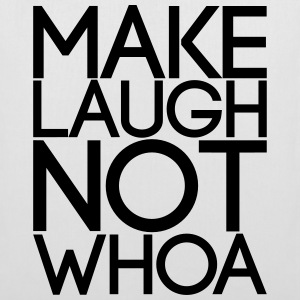 Make Laugh not Whoa - Stoffbeutel