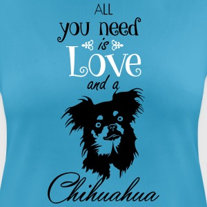 all you need is Love and a...Chihuahua T-Shirts - Frauen T-Shirt atmungsaktiv