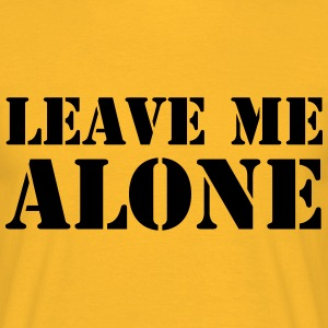 Leave Me Alone T-Shirts - Men's T-Shirt