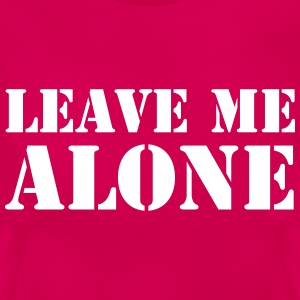 Leave Me Alone T-Shirts - Women's T-Shirt