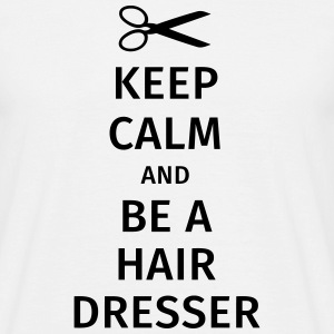 keep calm and be a hairdresser T-shirts - Mannen T-shirt