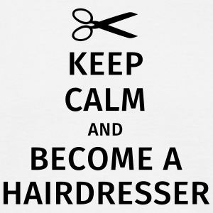 keep calm and become a hairdresser T-shirts - Mannen T-shirt