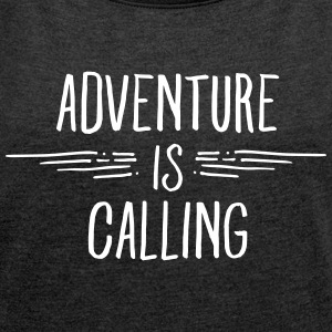 Adventure Is Calling T-Shirts - Women's T-shirt with rolled up sleeves