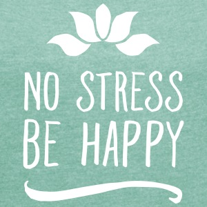 No Stress - Be Happy T-Shirts - Women's T-shirt with rolled up sleeves