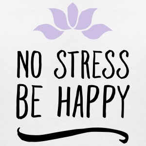 No Stress - Be Happy T-Shirts - Women's V-Neck T-Shirt