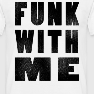 Funk with me - Männer T-Shirt
