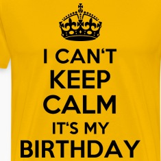 Sonnengelb I can´t keep calm - It´s my birthday T-Shirts