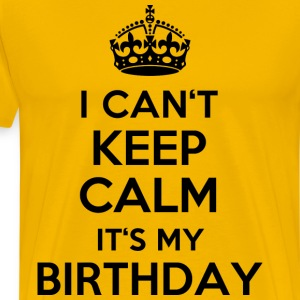 Sonnengelb I can´t keep calm - It´s my birthday T-Shirts - Männer Premium T-Shirt