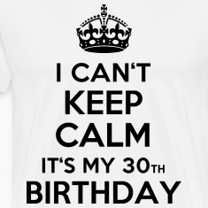 Weiß I can´t keep calm - It´s my 30th birthday T-Shirts