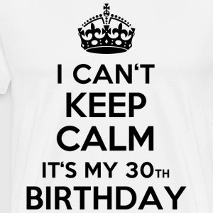 Weiß I can´t keep calm - It´s my 30th birthday T-Shirts - Männer Premium T-Shirt