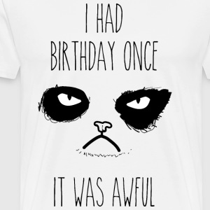 I had birthday once - It was aweful - Mannen Premium T-shirt