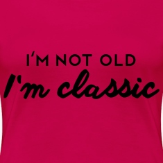 I´m not old - I´m classic T-Shirts