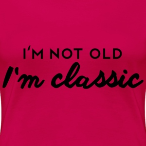 Dunkles Pink I´m not old - I´m classic T-Shirts - Frauen Premium T-Shirt