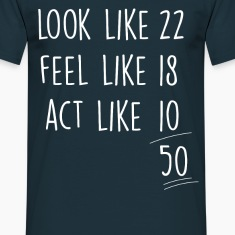 act_look_feel_like 50 Birthday T-Shirts