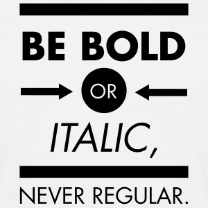 Be Bold Or Italic - Never Regular Tee shirts - T-shirt Homme