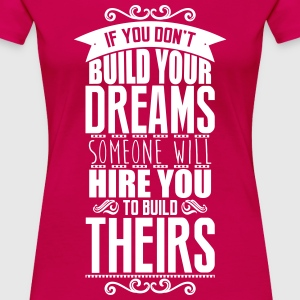 Build your dreams or someone will hire you T-shirts - Premium-T-shirt dam