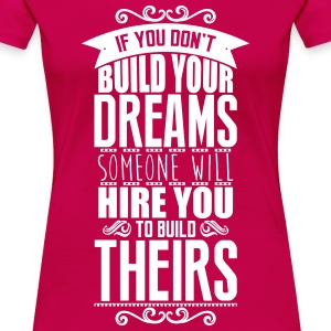 Build your dreams or someone will hire you Koszulki - Koszulka damska Premium