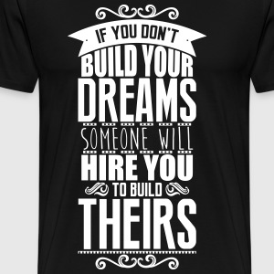 Build your dreams or someone will hire you Magliette - Maglietta Premium da uomo