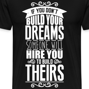 Build your dreams or someone will hire you T-shirts - Premium-T-shirt herr