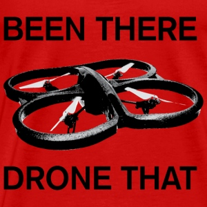 Been there, drone that - Mannen Premium T-shirt