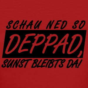 SCHAU NED SO DEPPAD, SUNST BLEIBTS DA! T-Shirts - Frauen Bio-T-Shirt