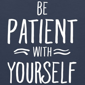 Be Patient With Yourself Canotte - Canotta premium da uomo