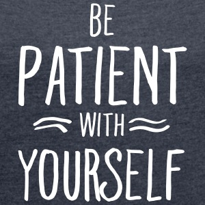 Be Patient With Yourself Camisetas - Camiseta con manga enrollada mujer