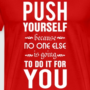 Push yourself. No one else is going to do it T-Shirts - Männer Premium T-Shirt
