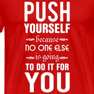 Push yourself. No one else is going to do it T-shirts - Premium-T-shirt herr