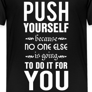 Push yourself. No one else is going to do it T-shirts - Premium-T-shirt tonåring