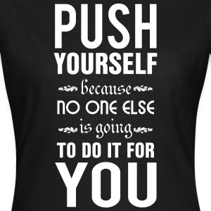 Push yourself. No one else is going to do it Magliette - Maglietta da donna