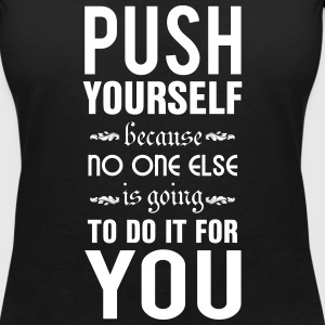 Push yourself. No one else is going to do it T-Shirts - Women's V-Neck T-Shirt