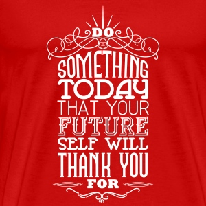 Do something that your future self will thank you T-shirts - Premium-T-shirt herr