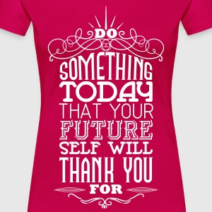 Do something that your future self will thank you T-shirts - Vrouwen Premium T-shirt