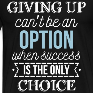 Success is the only choice. Don't give up T-shirts - Premium-T-shirt herr