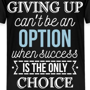 Success is the only choice. Don't give up Magliette - Maglietta Premium per bambini