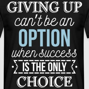 Success is the only choice. Don't give up T-shirts - Mannen T-shirt