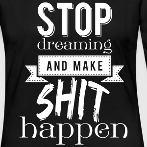 Stop dreaming and make shit happen Manches longues - T-shirt manches longues Premium Femme