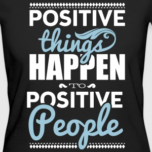 Positive things happen to positive people Tee shirts - T-shirt Bio Femme