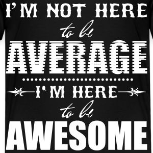 I'm not here to be average. I'm here to be awesome Magliette - Maglietta Premium per bambini