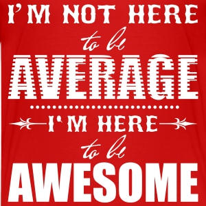 I'm not here to be average. I'm here to be awesome T-shirts - Premium-T-shirt tonåring