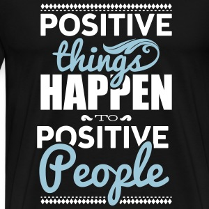 Positive things happen to positive people T-shirts - Premium-T-shirt herr