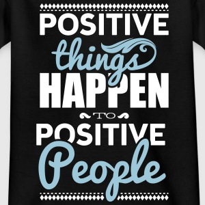 Positive things happen to positive people Tee shirts - T-shirt Enfant
