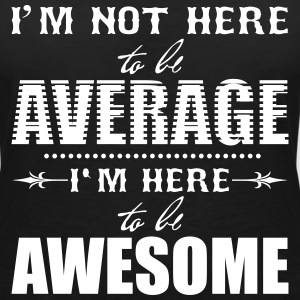 I'm not here to be average. I'm here to be awesome T-Shirts - Women's V-Neck T-Shirt