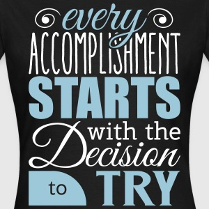 Every accomplishment starts with decision to try T-Shirts - Women's T-Shirt